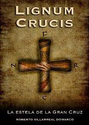 Lignum Crucis - La estela de la Gran Cruz de Roberto Villarreal Domarco